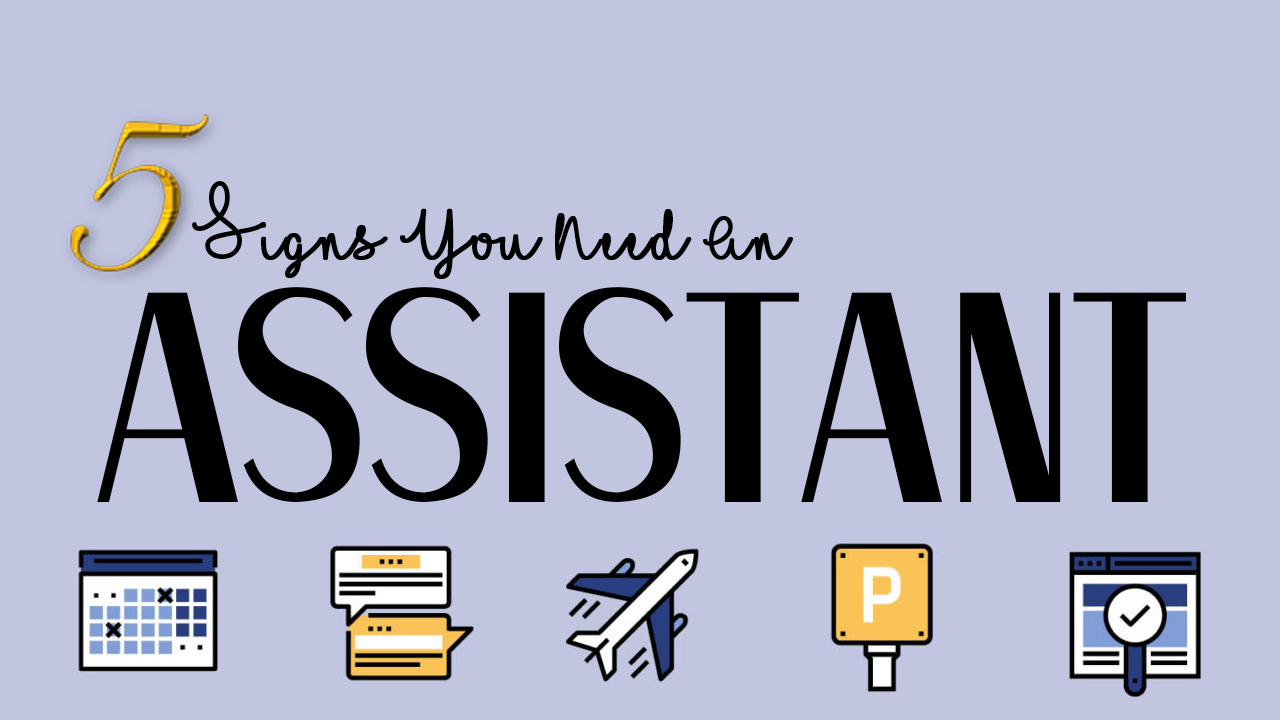 5 Signs You Need An Assistant